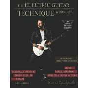 The Electric Guitar Technique Workout: A Complete Course in Modern Technique -Alternate, Sweep Picking, Legato -138 Patterns & licks for Increasing Sp, Paperback/Yiannis Papadopoulos