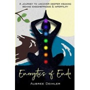 Energetics of Endo: A Journey to Uncover Deeper Meaning Behind Endometriosis and Infertility, Paperback/Aubree Deimler
