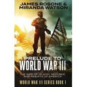 Prelude to World War Three: The Rise of the Islamic Republic and the Rebirth of America, Paperback/Miranda Watson