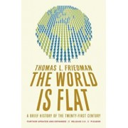 The World Is Flat: A Brief History of the Twenty-First Century, Paperback/Thomas L. Friedman