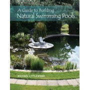 A Guide to Building Natural Swimming Pools, Hardcover