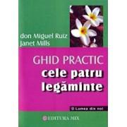 Ghid practic. Cele 4 legaminte/Don Miguel Ruiz, Janet Mills