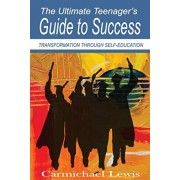 The Ultimate Teenager's Guide to Success: What They Don't Teach You In School, Paperback/Carmichael Lewis