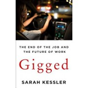 Gigged: The End of the Job and the Future of Work, Hardcover/Sarah Kessler