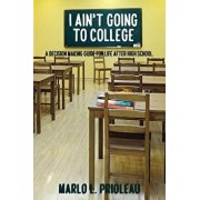 I Ain't Going to College: A Guide to Life After High School, Paperback/Marlo L. Prioleau