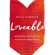 Loveable: Embracing What Is Truest about You, So You Can Truly Embrace Your Life, Paperback
