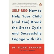 Self-Reg: How to Help Your Child (and You) Break the Stress Cycle and Successfully Engage with Life, Paperback/Stuart Shanker