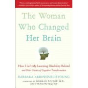 The Woman Who Changed Her Brain: How I Left My Learning Disability Behind and Other Stories of Cognitive Transformation, Paperback