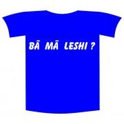 Tricou imprimat Ba ma leshi