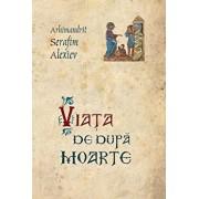 Viata de dupa moarte/Serafim Alexiev