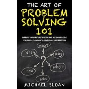The Art of Problem Solving 101: Improve Your Critical Thinking and Decision Making Skills and Learn How to Solve Problems Creatively, Paperback/Michael Sloan