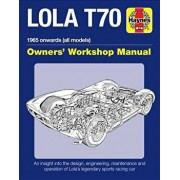 Lola T70 Owner's Workshop Manual: 1965 Onward (All Models) an Insight Into the Design, Engineering, Maintenance and Operation of Lola's Legendary Spor, Hardcover/Chas Parker