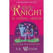Your Knight in Shining Armor, Paperback/P. B. Wilson
