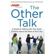 AARP the Other Talk: A Guide to Talking with Your Adult Children about the Rest of Your Life, Paperback/Tim Prosch