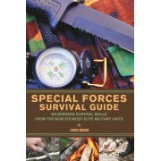 Special Forces Survival Guide: Wilderness Survival Skills from the World's Most Elite Military Units