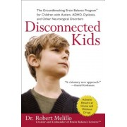 Disconnected Kids: The Groundbreaking Brain Balance Program for Children with Autism, ADHD, Dyslexia, and Other Neurological Disorders, Paperback