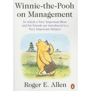 Winnie-The-Pooh on Management: In Which a Very Important Bear and His Friends Are Introduced to a Very Important Subject, Paperback