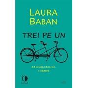 Trei pe un tandem. 33 de zile, 1111 km, o calatorie/Laura Baban