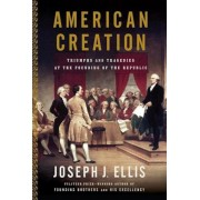 American Creation: Triumphs and Tragedies in the Founding of the Republic, Paperback