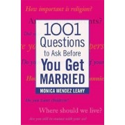 1001 Questions to Ask Before You Get Married: Prepare for Your Marriage Before You Say 'I Do', Paperback/Monica Mendez Leahy