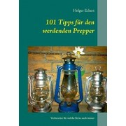101 Tipps Fur Den Werdenden Prepper, Paperback/Holger Eckert