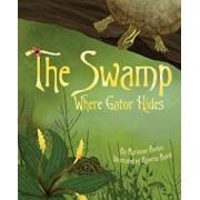 The Swamp Where Gator Hides, Paperback/Marianne Berkes