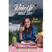 Wake Up and Live: A Mind-Body-Spirit Approach to Lifestyle Change, Paperback/Kamila Ann McDonald