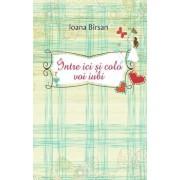 Intre ici si colo voi iubi/Ioana Birsan