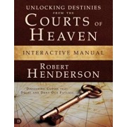 Unlocking Destinies from the Courts of Heaven Interactive Manual: Dissolving Curses That Delay and Deny Our Futures, Paperback/Robert Henderson