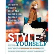 Style Yourself; Inspired Advice from the Worlds Top Fashion Bloggers