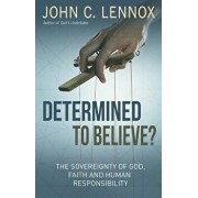 Determined to Believe?: The Sovereignty of God, Faith and Human Responsibilty, Paperback/John C. Lennox
