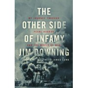 The Other Side of Infamy: My Journey Through Pearl Harbor and the World of War, Hardcover/Jim Downing