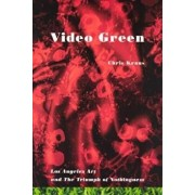 Video Green: Los Angeles Art and the Triumph of Nothingness, Paperback/Chris Kraus