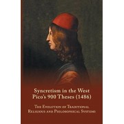Syncretism in the West: Pico's 900 Theses (1486): The Evolution of Traditional Religious and Philosophical Systems, Paperback