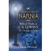 A Family Guide to Narnia: Biblical Truths in C.S. Lewis's the Chronicles of Narnia, Paperback