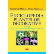 Enciclopedia plantelor decorative. Volumul 3. Sere balcoane apartamente si terase