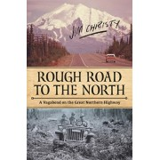 Rough Road to the North: A Vagabond on the Great Northern Highway, Paperback/Jim Christy