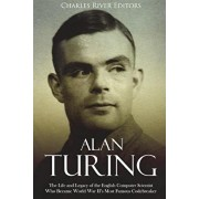 Alan Turing: The Life and Legacy of the English Computer Scientist Who Became World War II's Most Famous Codebreaker, Paperback/Charles River Editors