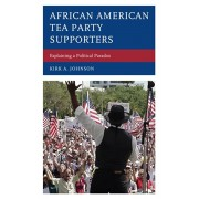 African American Tea Party Supporters. Explaining a Political Paradox, Hardback/Kirk A. Johnson