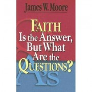 Faith Is the Answer, But What Are the Questions?