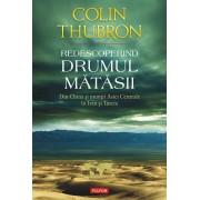 Redescoperind Drumul Matasii. Din China si muntii Asiei Centrale in Iran si Turcia (eBook)