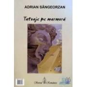 Tatuaje pe marmura - Adrian Sangeorzan