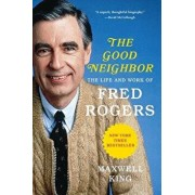 The Good Neighbor: The Life and Work of Fred Rogers, Paperback/Maxwell King