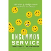 Uncommon Service: How to Win by Putting Customers at the Core of Your Business, Hardcover