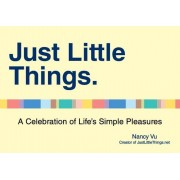 Just Little Things: A Celebration of Life's Simple Pleasures, Paperback