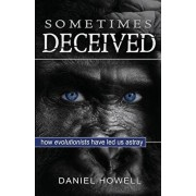 Sometimes Deceived: Why evolution is fake science, Paperback/Daniel Howell