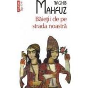 Baietii de pe strada noastra - Naghib Mahfuz