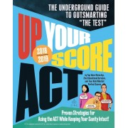 Up Your Score: ACT, 2018-2019 Edition: The Underground Guide to Outsmarting ``The Test``, Paperback