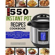The New 550 Instant Pot Recipes Cookbook: 550 Electric Pressure Cooker Recipes Made Twice as Delicious in Half the Time with the Instant Pot, Paperback/Whitney White