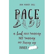 Pace: a book about running, not running and taming my inner *******, Paperback/Ann Mandt Hall